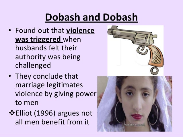 Dobash and Dobash • Found out that violence was triggered when husbands felt their authority was being challenged • They c...