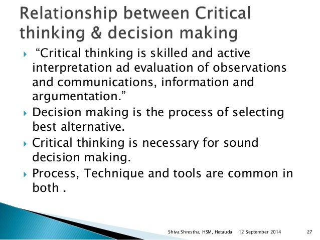 relationship between critical thinking and ethical decision making Apply all of your critical thinking skills when you think about ethical issues (hence,   some of the commonly used general principles for moral decision-making that  do not stand  of your argument and every connection between all the steps.