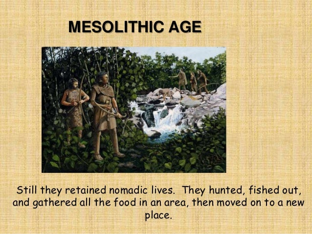 the history of the mesolithic age The stone age: the mesolithic period posted on july 21, 2013 by history in an hour the word mesolithic derives from the greek: mesos 'middle' and litho (stone).