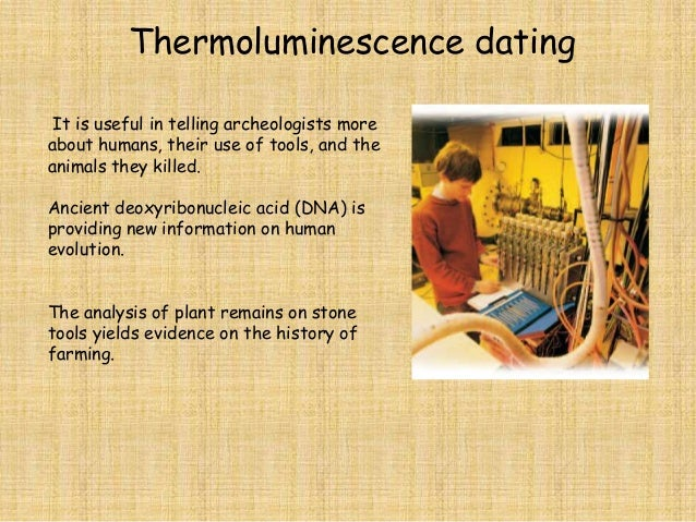 explain how radiocarbon dating of fossils and artifacts differs from thermoluminescence dating