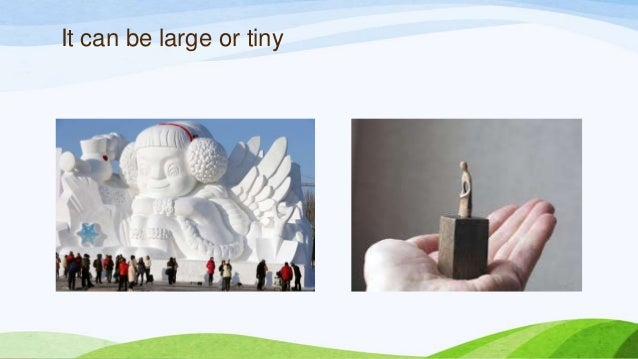 It can be large or tiny