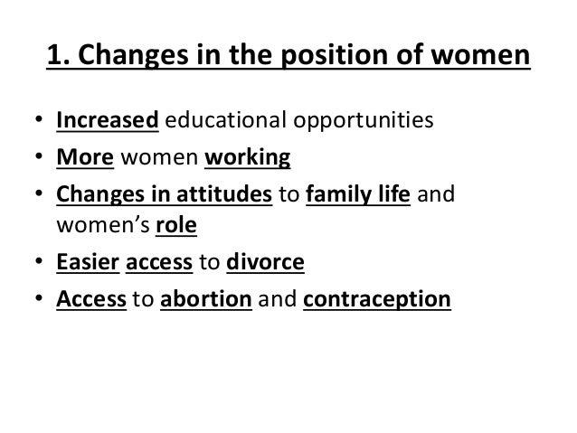 1. Changes in the position of women • Increased educational opportunities • More women working • Changes in attitudes to f...