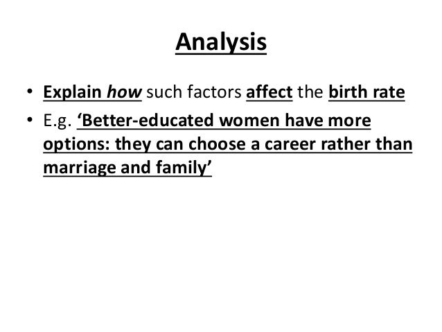 Analysis • Explain how such factors affect the birth rate • E.g. 'Better-educated women have more options: they can choose...