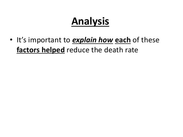 Analysis • It's important to explain how each of these factors helped reduce the death rate