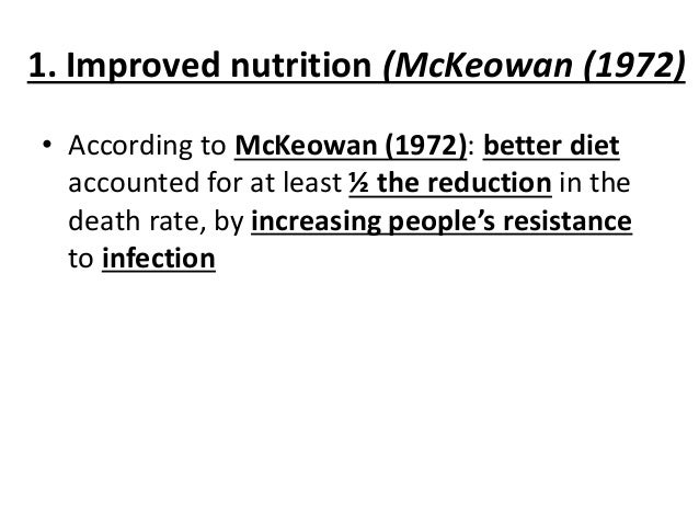 1. Improved nutrition (McKeowan (1972) • According to McKeowan (1972): better diet accounted for at least ½ the reduction ...