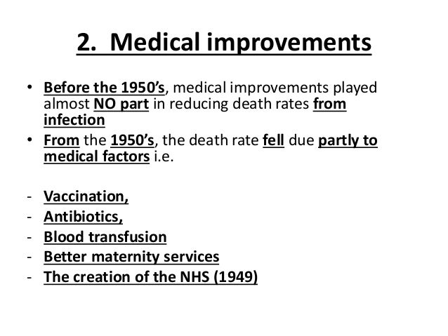 2. Medical improvements • Before the 1950's, medical improvements played almost NO part in reducing death rates from infec...