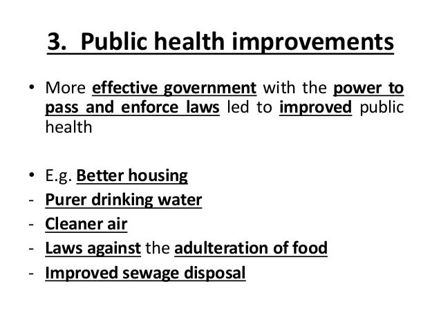 3. Public health improvements • More effective government with the power to pass and enforce laws led to improved public h...