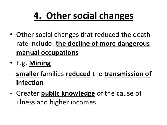 4. Other social changes • Other social changes that reduced the death rate include: the decline of more dangerous manual o...