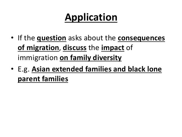 Application • If the question asks about the consequences of migration, discuss the impact of immigration on family divers...