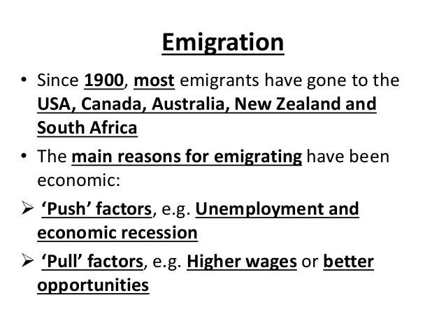 Emigration • Since 1900, most emigrants have gone to the USA, Canada, Australia, New Zealand and South Africa • The main r...