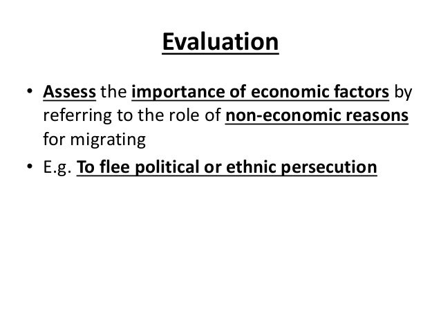 Evaluation • Assess the importance of economic factors by referring to the role of non-economic reasons for migrating • E....