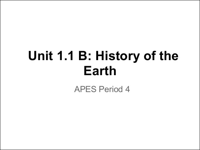 Unit 1.1 B: History of the Earth APES Period 4