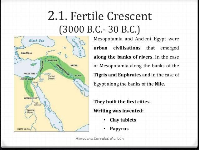 2.1. Fertile Crescent (3000 B.C.- 30 B.C.) Almudena Corrales Marbán Mesopotamia and Ancient Egypt were urban civilisations...