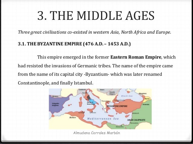 3. THE MIDDLE AGES Almudena Corrales Marbán Three great civilisations co-existed in western Asia, North Africa and Europe....