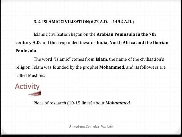Almudena Corrales Marbán 3.2. ISLAMIC CIVILISATION(622 A.D. – 1492 A.D.) Islamic civilisation began on the Arabian Peninsu...