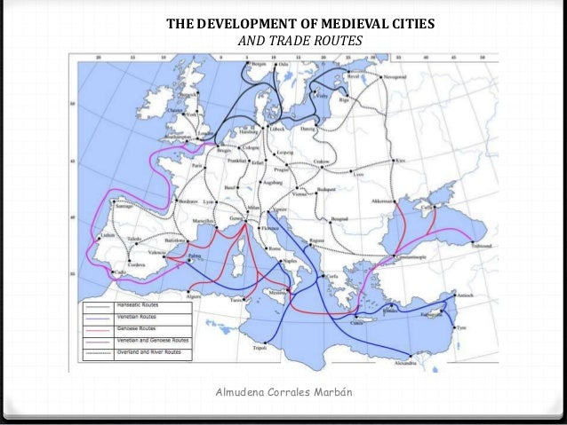 Almudena Corrales Marbán THE DEVELOPMENT OF MEDIEVAL CITIES AND TRADE ROUTES