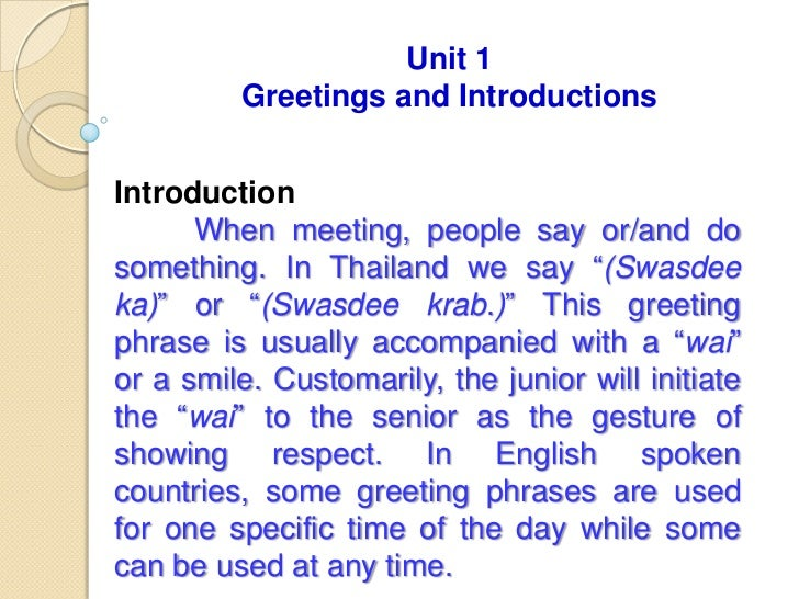 Unit 1         Greetings and IntroductionsIntroduction      When meeting, people say or/and dosomething. In Thailand we sa...