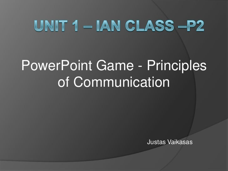PowerPoint Game - Principles    of Communication                   Justas Vaikasas
