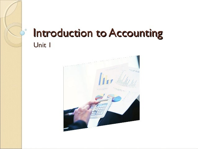 Introduction to AccountingIntroduction to Accounting Unit 1