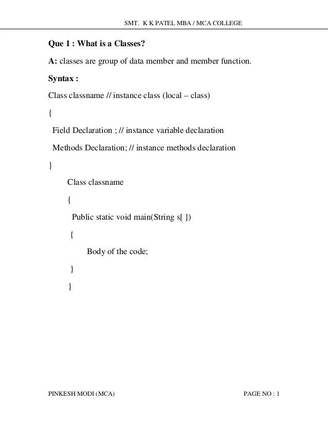 SMT. K K PATEL MBA / MCA COLLEGE PINKESH MODI (MCA) PAGE NO : 1 Que 1 : What is a Classes? A: classes are group of data me...