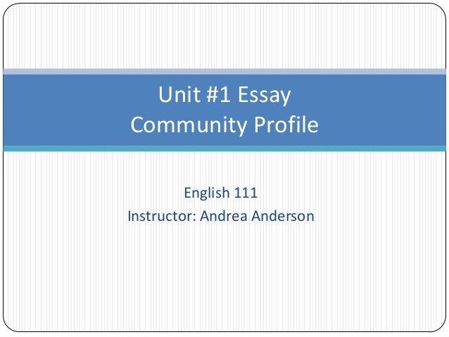 English 111 Instructor: Andrea Anderson Unit #1 Essay Community Profile