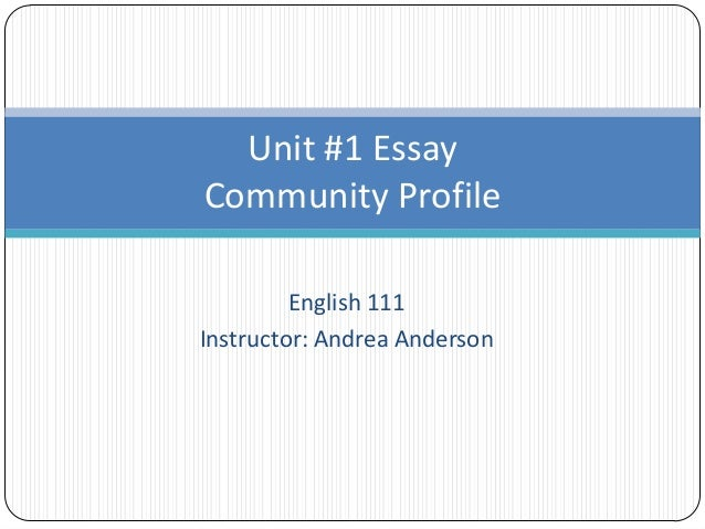 essay lecture unit 1 essay community profile english 111 instructor andrea anderson