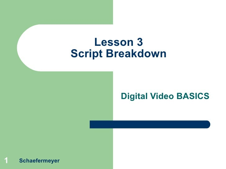 Lesson 3 Script Breakdown Digital Video BASICS Schaefermeyer