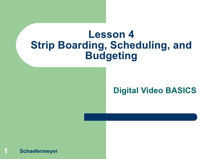 Lesson 4 Strip Boarding, Scheduling, and Budgeting Digital Video BASICS Schaefermeyer