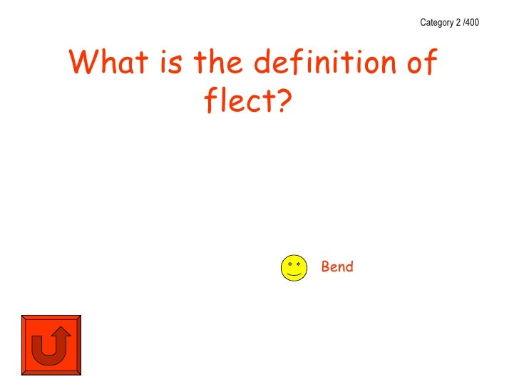 Category 2 /400What is the definition of         flect?                 Bend