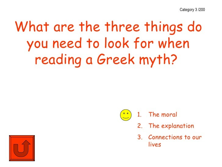 Category 3 /200What are the three things do you need to look for when  reading a Greek myth?                  1.   The mor...