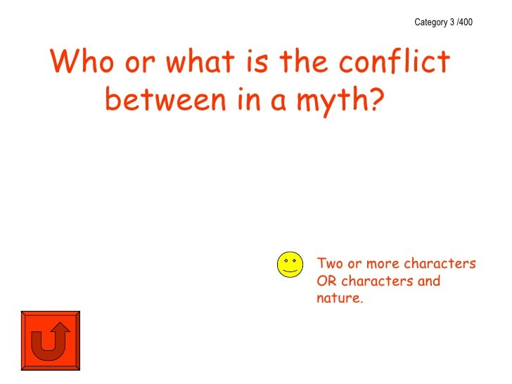 Category 3 /400Who or what is the conflict  between in a myth?                 Two or more characters                 OR c...