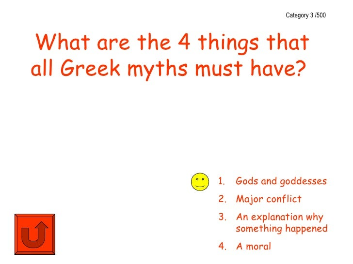 Category 3 /500What are the 4 things thatall Greek myths must have?                 1.   Gods and goddesses               ...