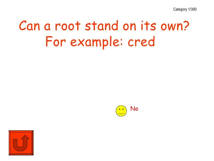 Category 1/300Can a root stand on its own?    For example: cred                  No