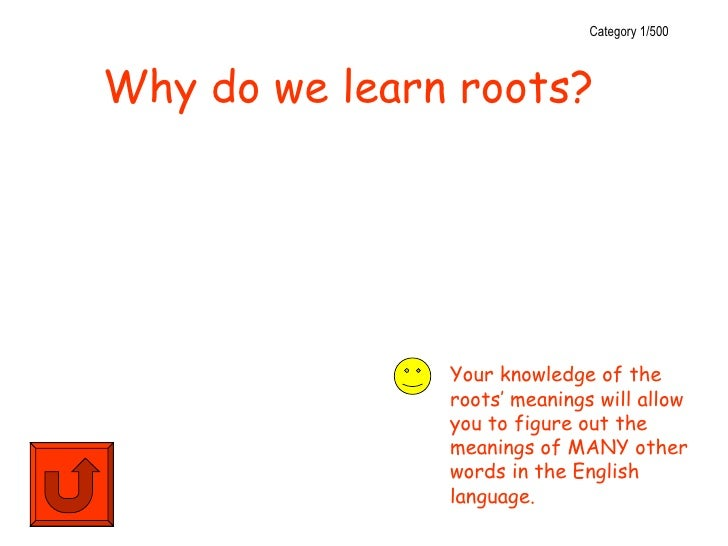 Category 1/500Why do we learn roots?               Your knowledge of the               roots' meanings will allow         ...
