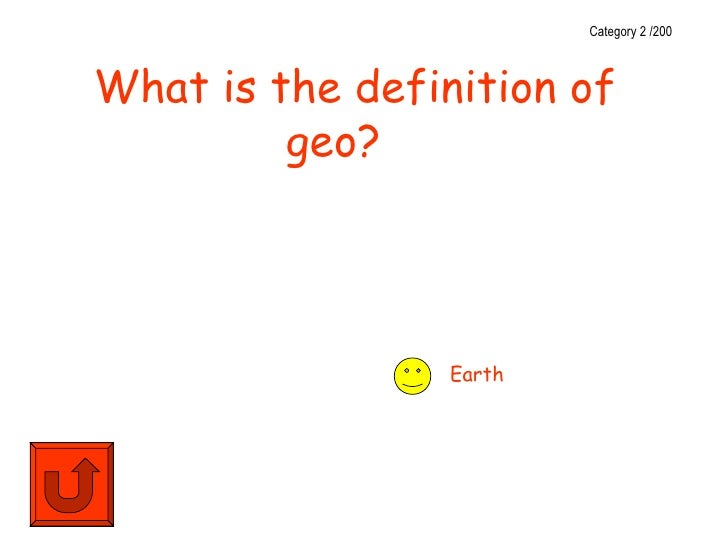 Category 2 /200What is the definition of         geo?                 Earth