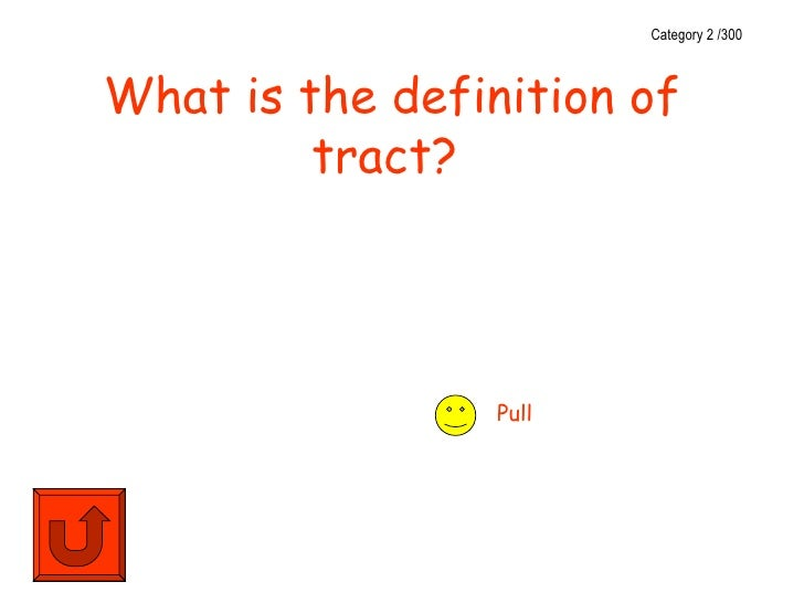 Category 2 /300What is the definition of         tract?                 Pull