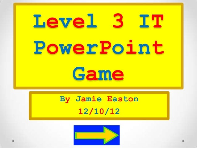 Level 3 ITPowerPoint   Game  By Jamie Easton      12/10/12