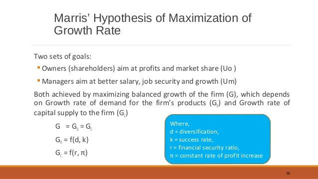 baumol and marris Prof baumol, in his book 'business behaviour, value and growth' has propounded a theory of sales maximisation main aim of a firm is to maximise sales.
