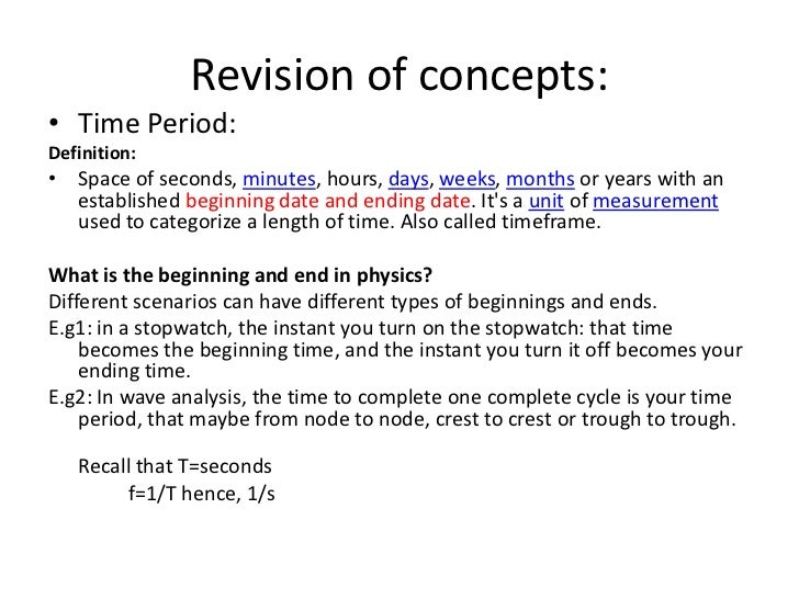 Revision of concepts:<br />Time Period:<br />Definition:<br />Space of seconds, minutes, hours, days, weeks, months or yea...
