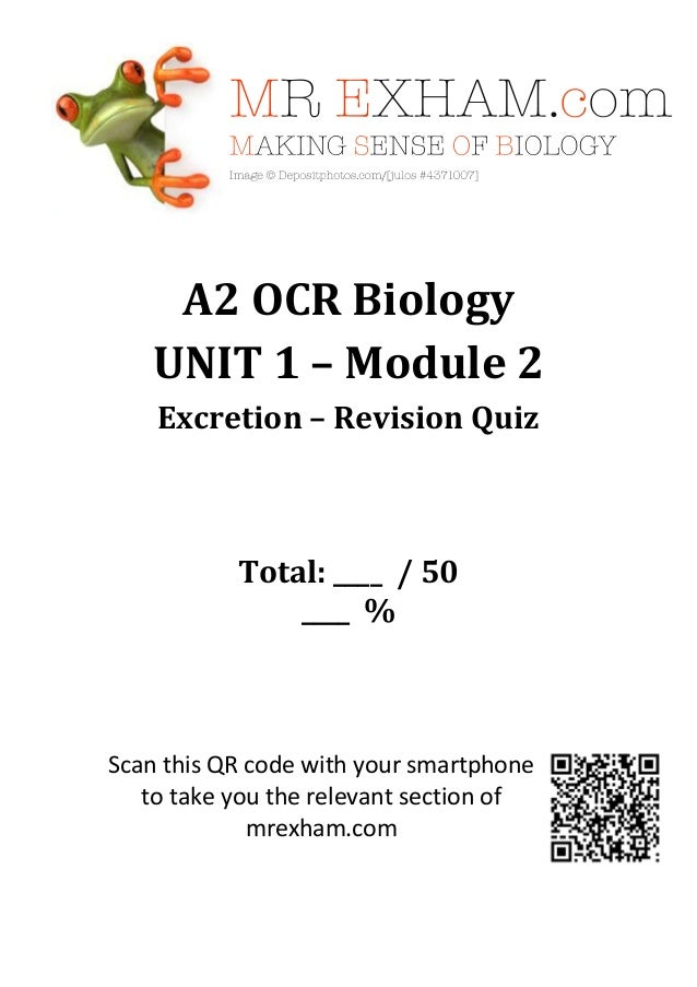 A2 OCR BiologyUNIT 1 – Module 2Excretion – Revision QuizTotal: ____ / 50____ %Scan this QR code with your smartphoneto tak...