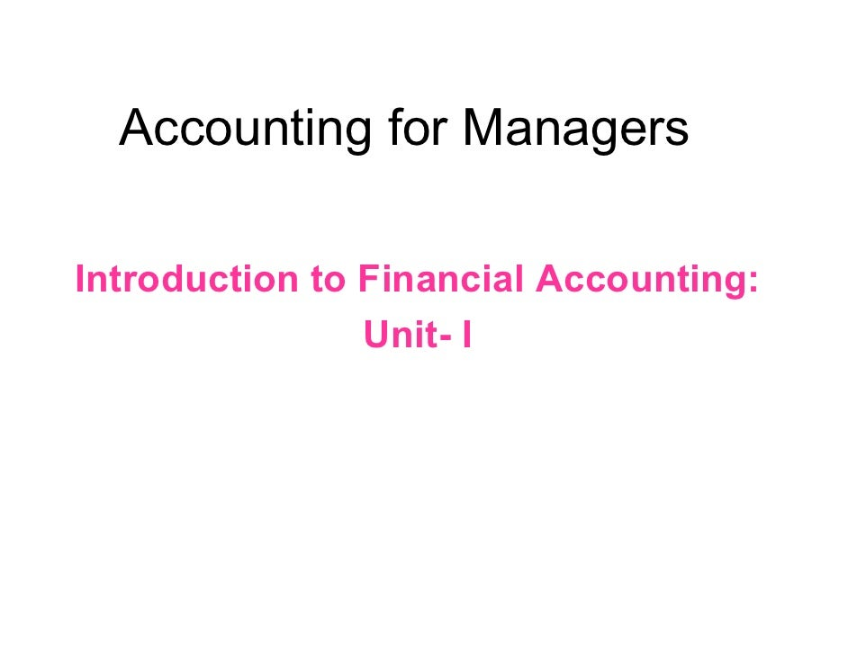 Accounting for ManagersIntroduction to Financial Accounting:                Unit- I