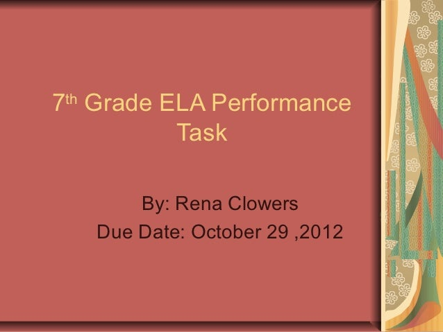 7th Grade ELA Performance           Task       By: Rena Clowers   Due Date: October 29 ,2012