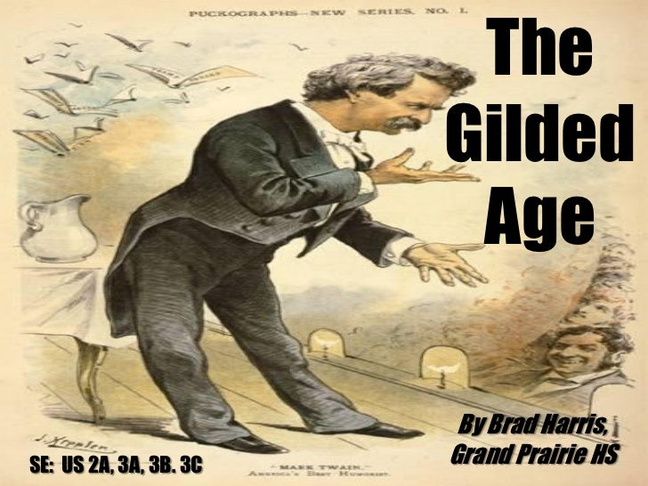 The                        Gilded                         Age                         By Brad Harris,SE: US 2A, 3A, 3B. 3C...