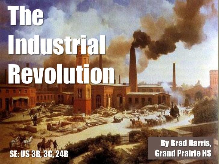 TheIndustrialRevolution                      By Brad Harris,SE: US 3B, 3C, 24B   Grand Prairie HS