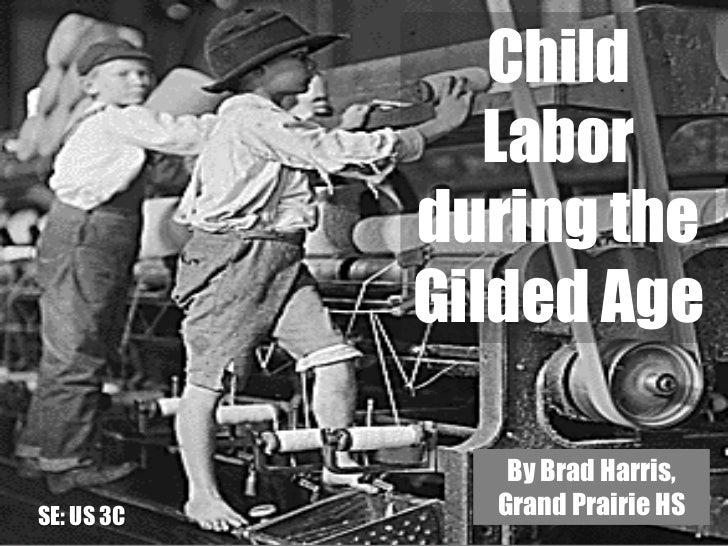 Child               Labor            during the            Gilded Age               By Brad Harris,SE: US 3C     Grand Pra...