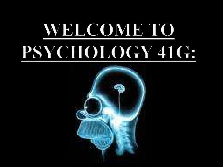 Welcome toPsychology 41G:<br />