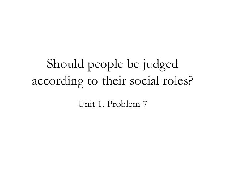 Should people be judged according to their social roles? Unit 1, Problem 7