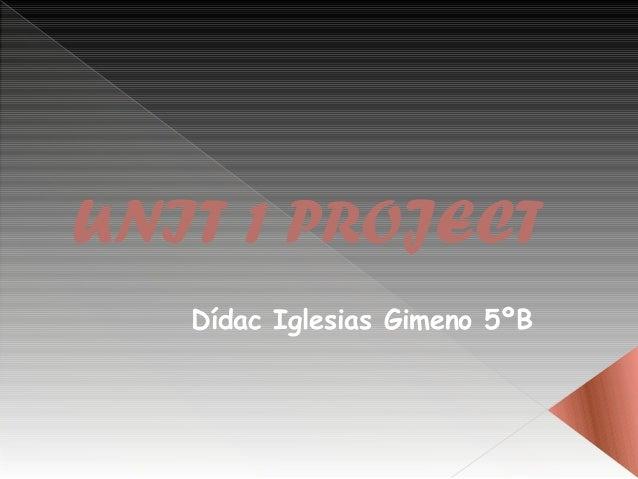 UNIT 1 PROJECT Dídac Iglesias Gimeno 5ºB