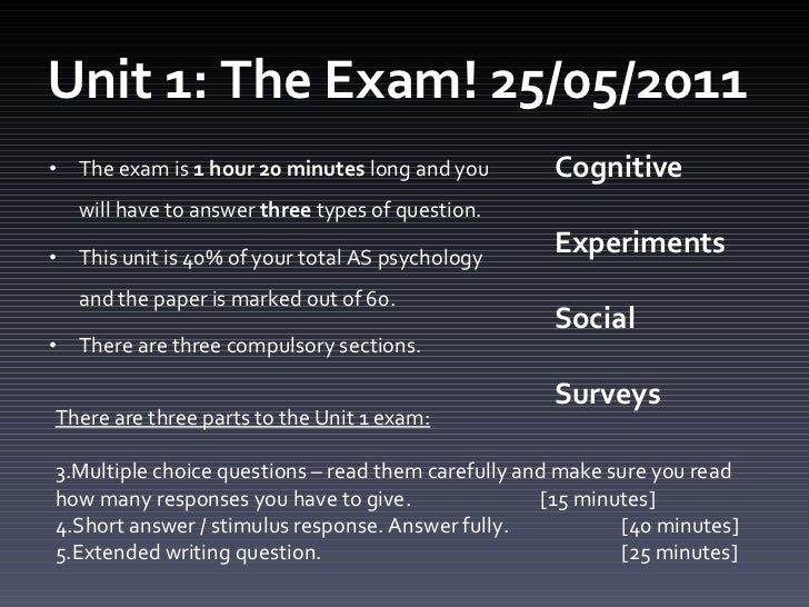 Unit 1: The Exam! 25/05/2011 <ul><li>The exam is  1 hour 20 minutes  long and you will have to answer  three  types of que...