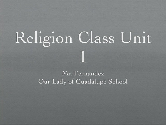 Religion Class Unit 1 Mr. Fernandez Our Lady of Guadalupe School